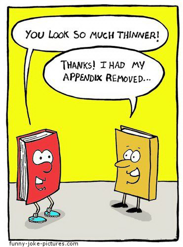 View joke - - You look so much thinner ! - Thanks, I had my appendix removed . . .