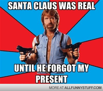 View joke - Santa was real. Until he forgot my present - Chuck Norris