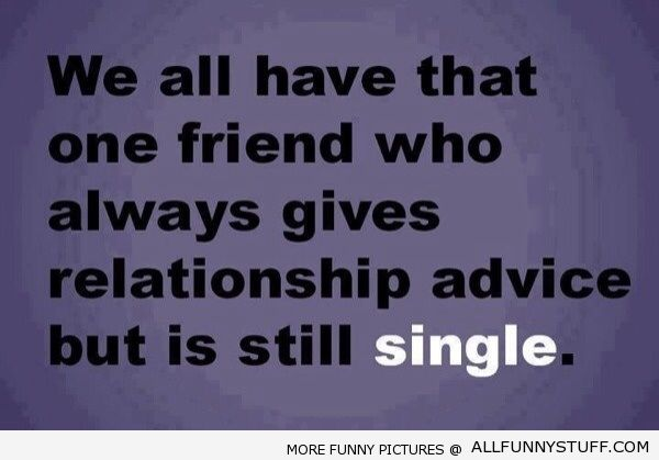 View joke - We all have that one friend who always gives relationship advice but is still single